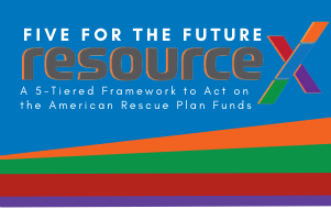 Five For the Future: A 5-Tiered Framework to Act on the American Rescue Plan Funds